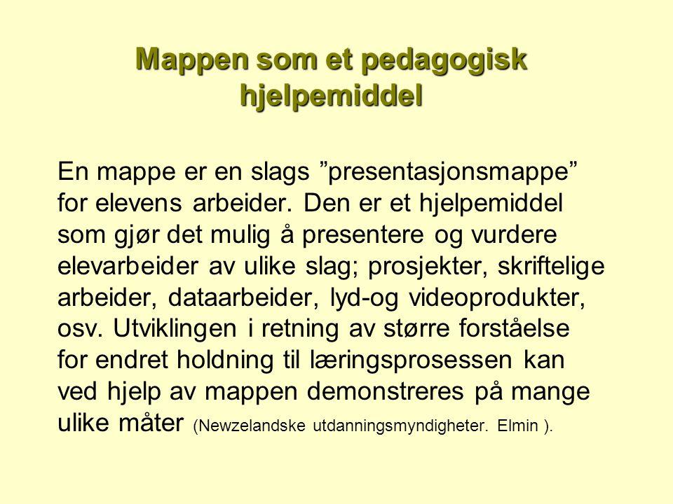 Mappen som et pedagogisk hjelpemiddel En mappe er en slags presentasjonsmappe for elevens arbeider.
