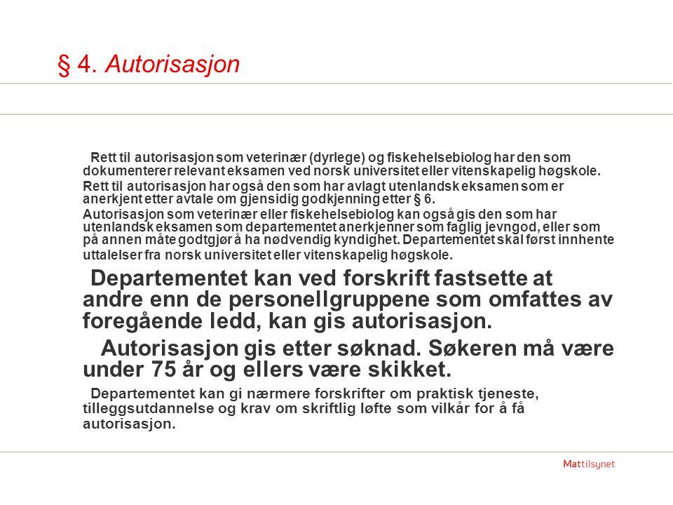 § 4. Autorisasjon Rett til autorisasjon som veterinær (dyrlege) og fiskehelsebiolog har den som dokumenterer relevant eksamen ved norsk universitet el