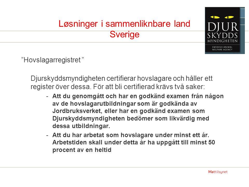 """Løsninger i sammenliknbare land Sverige """"Hovslagarregistret """" Djurskyddsmyndigheten certifierar hovslagare och håller ett register över dessa. För att"""