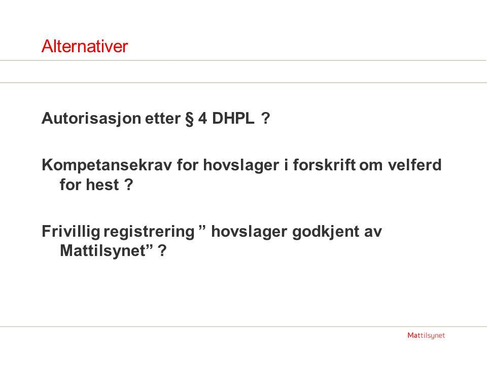 """Alternativer Autorisasjon etter § 4 DHPL ? Kompetansekrav for hovslager i forskrift om velferd for hest ? Frivillig registrering """" hovslager godkjent"""