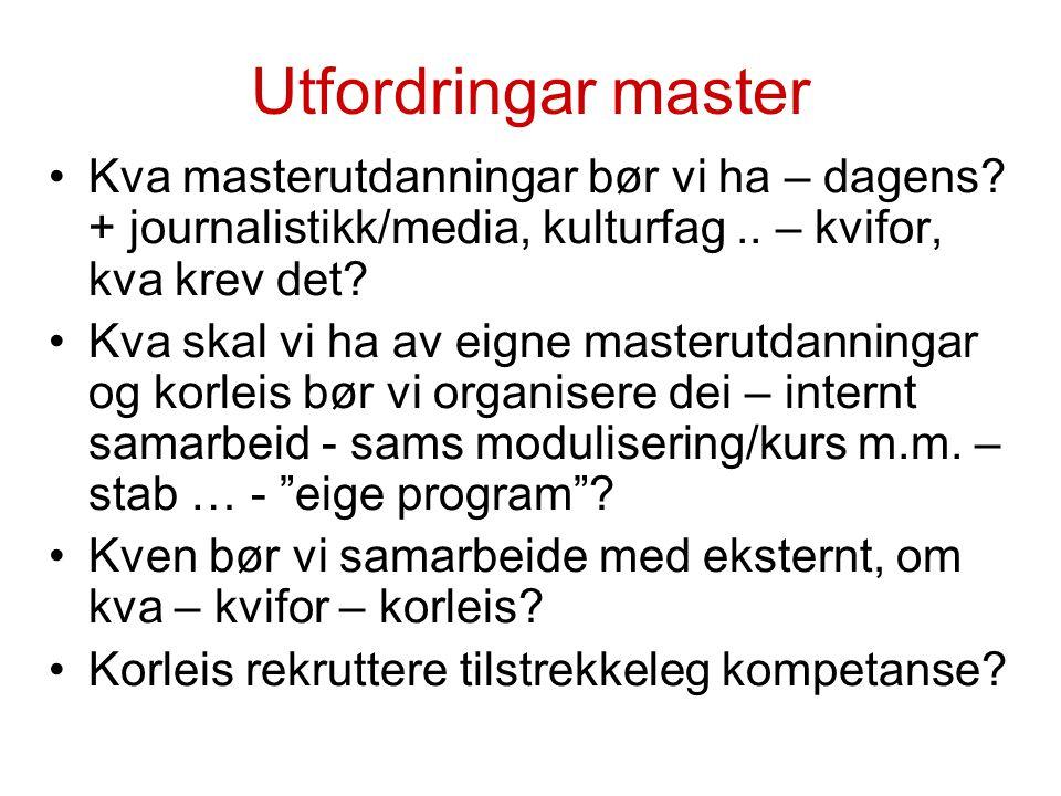Utfordringar master Kva masterutdanningar bør vi ha – dagens? + journalistikk/media, kulturfag.. – kvifor, kva krev det? Kva skal vi ha av eigne maste
