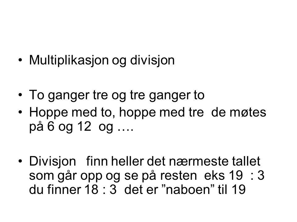 Multiplikasjon og divisjon To ganger tre og tre ganger to Hoppe med to, hoppe med tre de møtes på 6 og 12 og ….