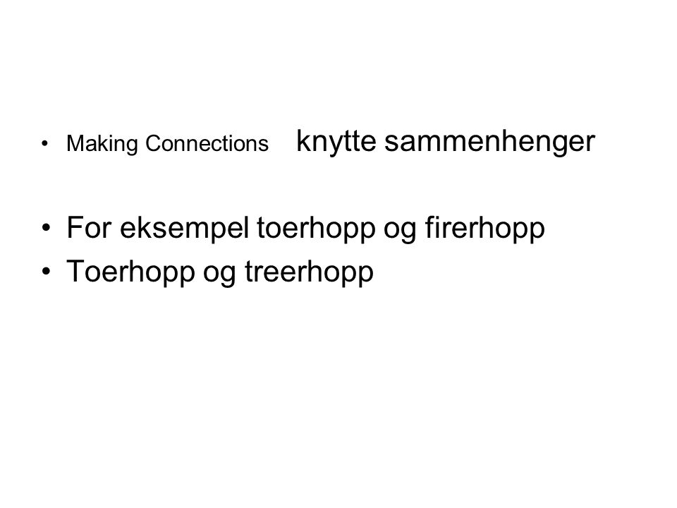 Making Connections knytte sammenhenger For eksempel toerhopp og firerhopp Toerhopp og treerhopp