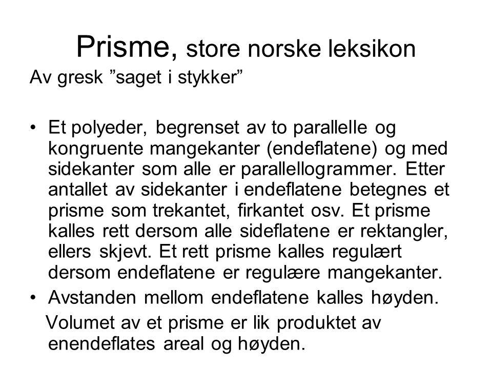 """Prisme, store norske leksikon Av gresk """"saget i stykker"""" Et polyeder, begrenset av to parallelle og kongruente mangekanter (endeflatene) og med sideka"""