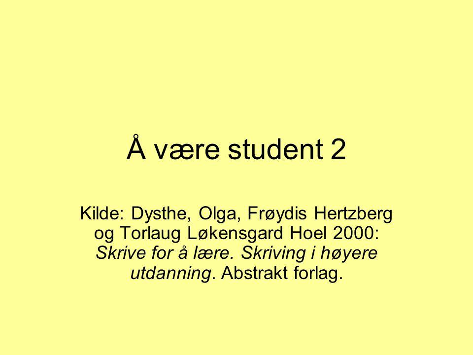 Å være student 2 Kilde: Dysthe, Olga, Frøydis Hertzberg og Torlaug Løkensgard Hoel 2000: Skrive for å lære.