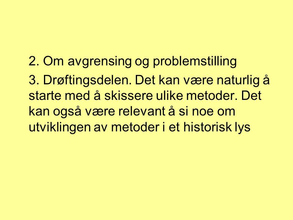 2.Om avgrensing og problemstilling 3. Drøftingsdelen.