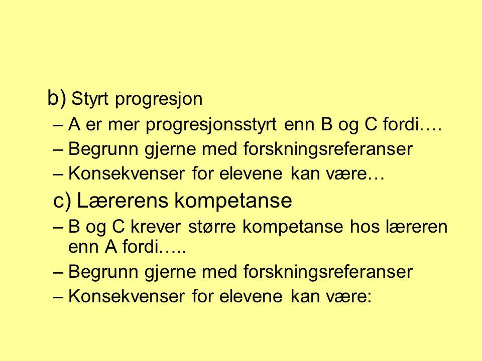b) Styrt progresjon –A er mer progresjonsstyrt enn B og C fordi….