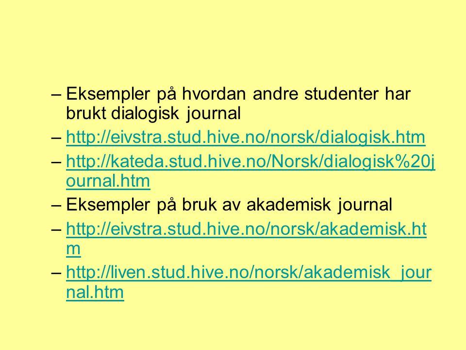 –Eksempler på hvordan andre studenter har brukt dialogisk journal –http://eivstra.stud.hive.no/norsk/dialogisk.htmhttp://eivstra.stud.hive.no/norsk/dialogisk.htm –http://kateda.stud.hive.no/Norsk/dialogisk%20j ournal.htmhttp://kateda.stud.hive.no/Norsk/dialogisk%20j ournal.htm –Eksempler på bruk av akademisk journal –http://eivstra.stud.hive.no/norsk/akademisk.ht mhttp://eivstra.stud.hive.no/norsk/akademisk.ht m –http://liven.stud.hive.no/norsk/akademisk_jour nal.htmhttp://liven.stud.hive.no/norsk/akademisk_jour nal.htm