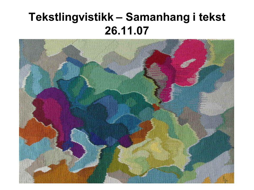 Tekstlingvistikk – Samanhang i tekst 26.11.07