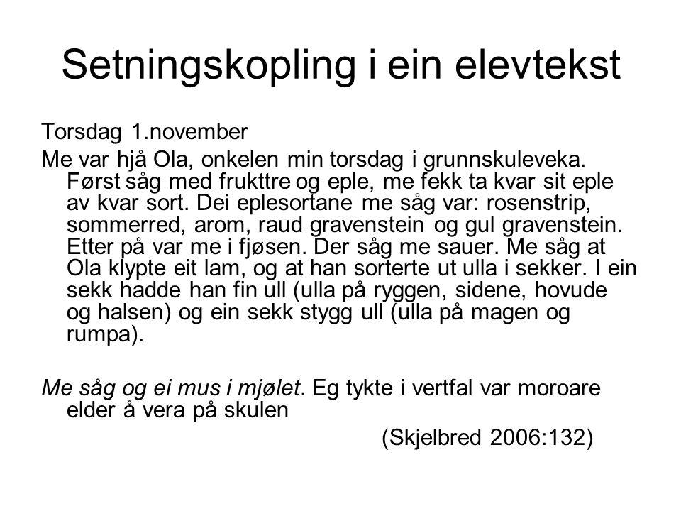 Setningskopling i ein elevtekst Torsdag 1.november Me var hjå Ola, onkelen min torsdag i grunnskuleveka. Først såg med frukttre og eple, me fekk ta kv