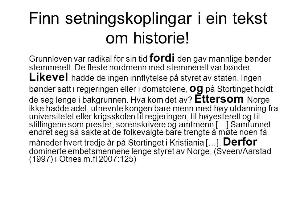 Finn setningskoplingar i ein tekst om historie! Grunnloven var radikal for sin tid fordi den gav mannlige bønder stemmerett. De fleste nordmenn med st