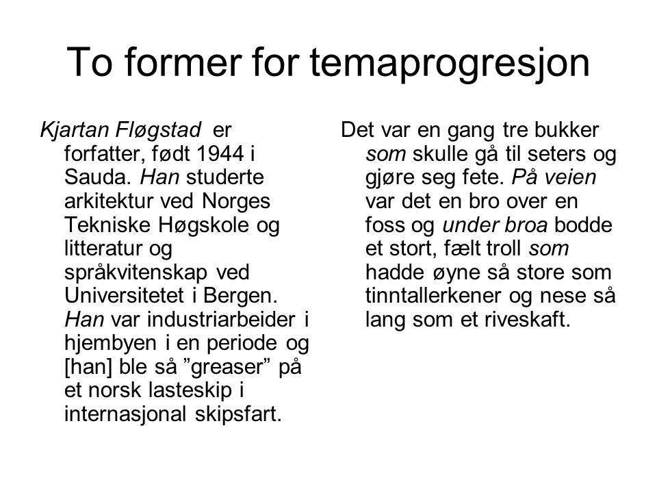 To former for temaprogresjon Kjartan Fløgstad er forfatter, født 1944 i Sauda. Han studerte arkitektur ved Norges Tekniske Høgskole og litteratur og s