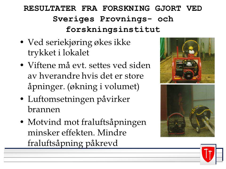 RESULTATER FRA FORSKNING GJORT VED Sveriges Provnings- och forskningsinstitut Ved seriekjøring økes ikke trykket i lokalet Viftene må evt. settes ved