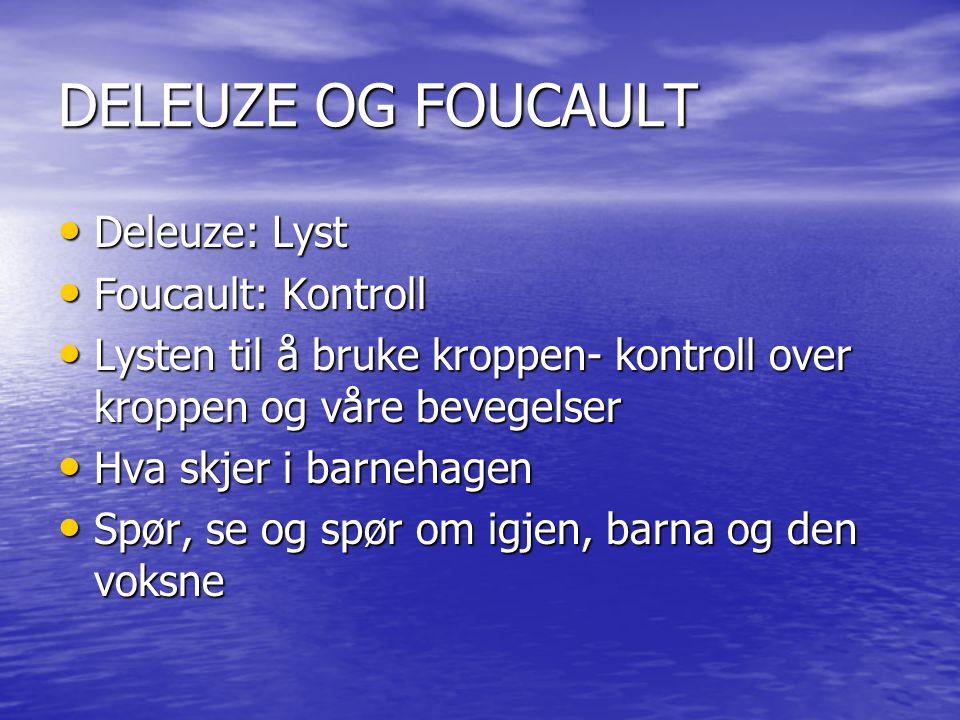 DELEUZE OG FOUCAULT Deleuze: Lyst Deleuze: Lyst Foucault: Kontroll Foucault: Kontroll Lysten til å bruke kroppen- kontroll over kroppen og våre bevege