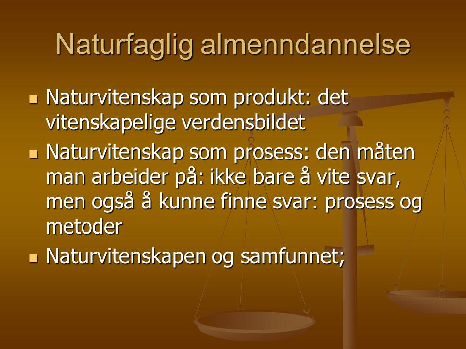 Naturfaglig almenndannelse Naturvitenskap som produkt: det vitenskapelige verdensbildet Naturvitenskap som produkt: det vitenskapelige verdensbildet N