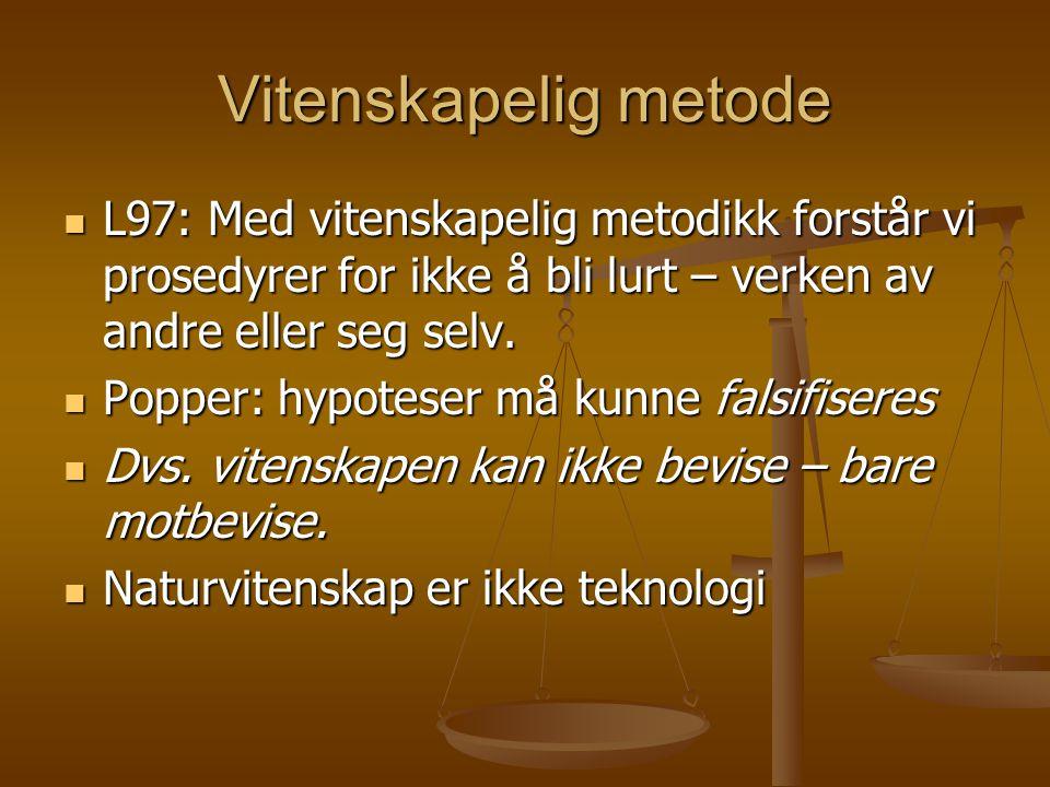 Vitenskapelig metode L97: Med vitenskapelig metodikk forstår vi prosedyrer for ikke å bli lurt – verken av andre eller seg selv. L97: Med vitenskapeli
