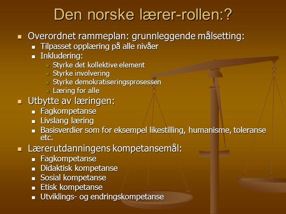 Den norske lærer-rollen:? Overordnet rammeplan: grunnleggende målsetting: Overordnet rammeplan: grunnleggende målsetting: Tilpasset opplæring på alle