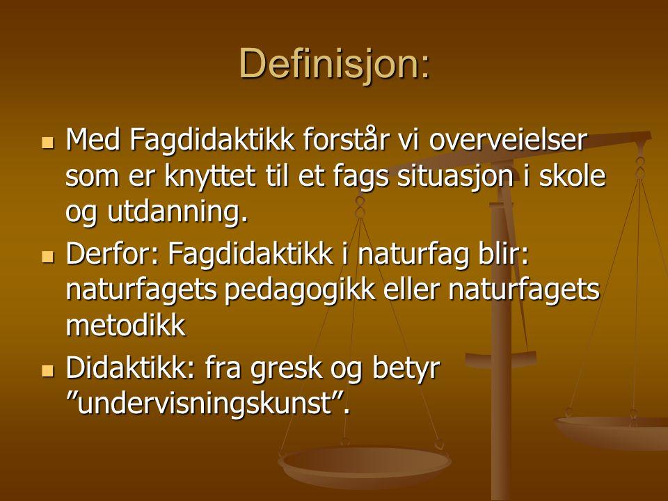 Definisjon: Med Fagdidaktikk forstår vi overveielser som er knyttet til et fags situasjon i skole og utdanning. Med Fagdidaktikk forstår vi overveiels