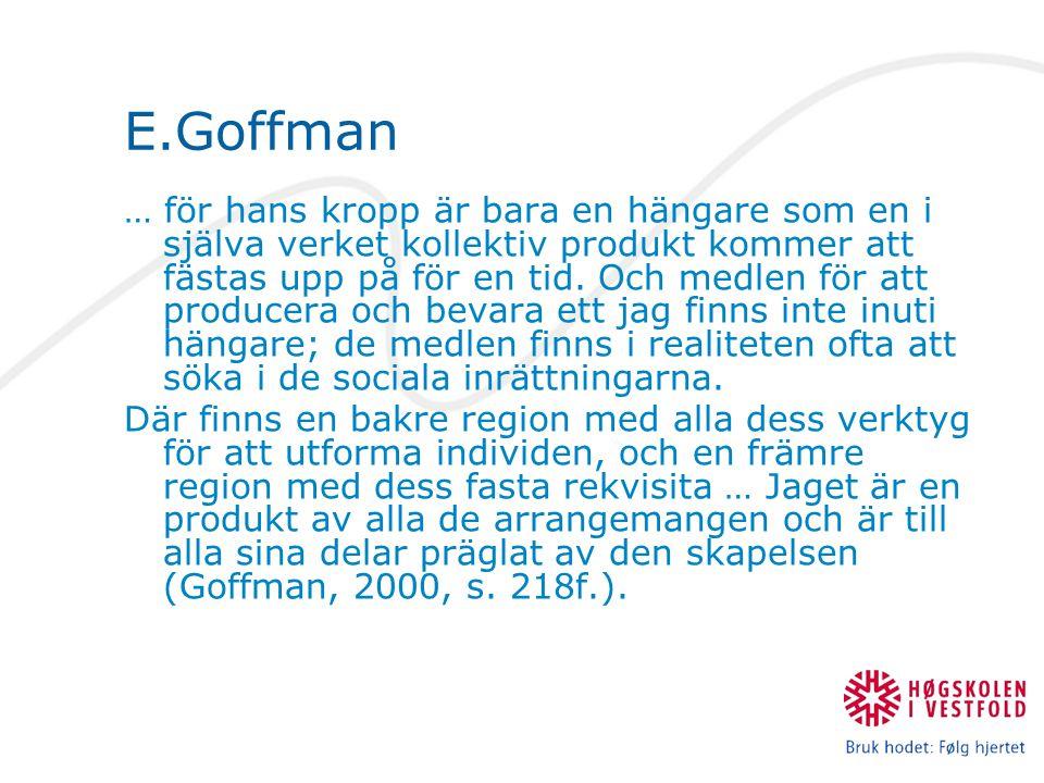 E.Goffman … för hans kropp är bara en hängare som en i själva verket kollektiv produkt kommer att fästas upp på för en tid.