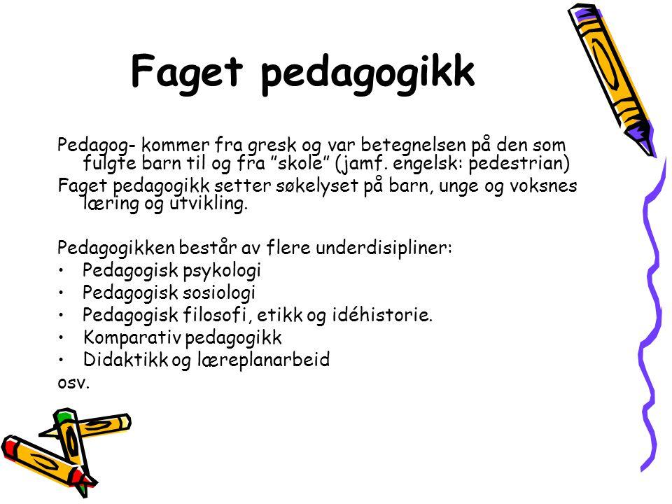 """Faget pedagogikk Pedagog- kommer fra gresk og var betegnelsen på den som fulgte barn til og fra """"skole"""" (jamf. engelsk: pedestrian) Faget pedagogikk s"""