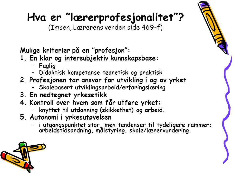 """Hva er """"lærerprofesjonalitet""""? (Imsen, Lærerens verden side 469-f) Mulige kriterier på en """"profesjon"""": 1. En klar og intersubjektiv kunnskapsbase: –Fa"""