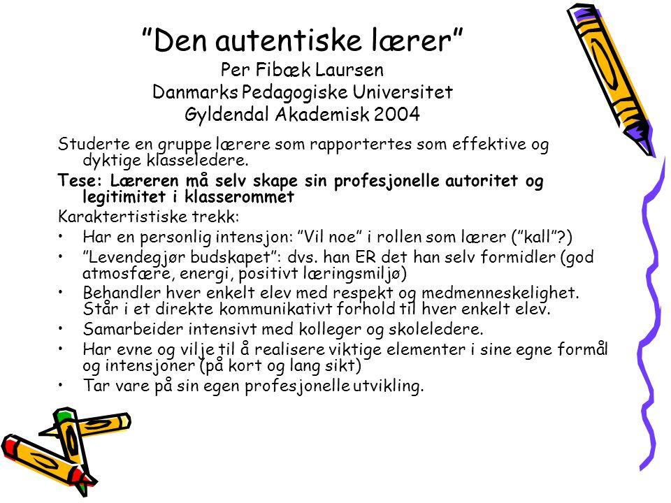 """""""Den autentiske lærer"""" Per Fibæk Laursen Danmarks Pedagogiske Universitet Gyldendal Akademisk 2004 Studerte en gruppe lærere som rapportertes som effe"""