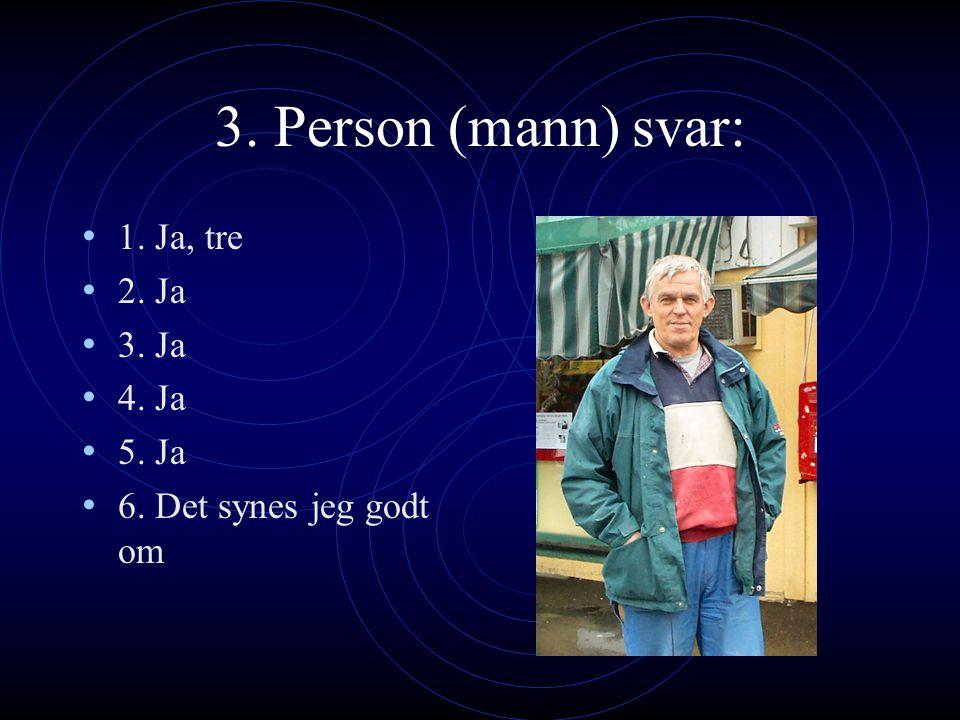 2. Person (mann) svar: 1. Ja 2. Nei 3. Ja 4. Ja 5. Ja 6. Det er bra