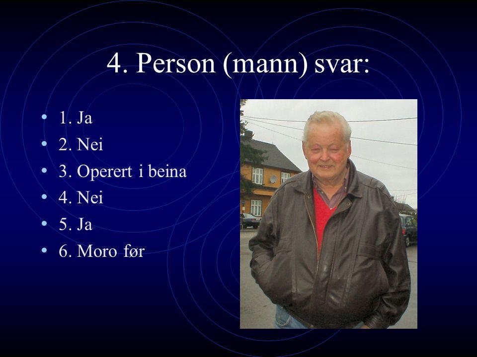 3. Person (mann) svar: 1. Ja, tre 2. Ja 3. Ja 4. Ja 5. Ja 6. Det synes jeg godt om