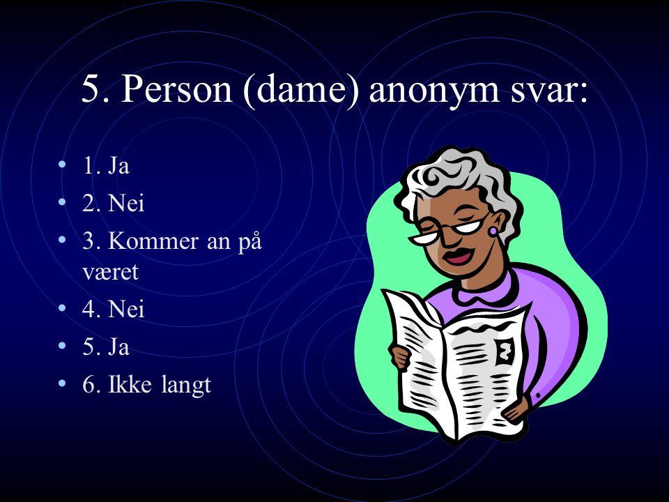 4. Person (mann) svar: 1. Ja 2. Nei 3. Operert i beina 4. Nei 5. Ja 6. Moro før