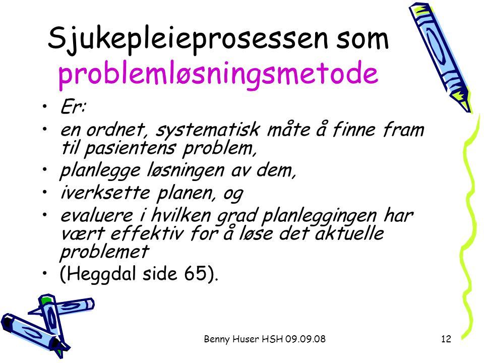 Benny Huser HSH 09.09.0812 Sjukepleieprosessen som problemløsningsmetode Er: en ordnet, systematisk måte å finne fram til pasientens problem, planlegg