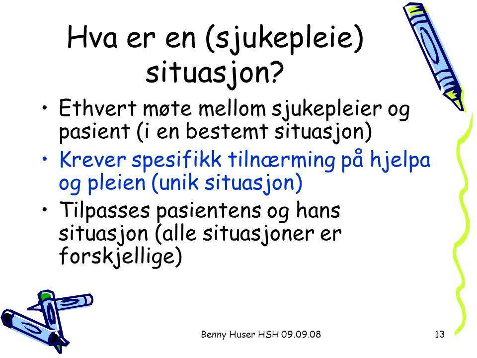Benny Huser HSH 09.09.0813 Hva er en (sjukepleie) situasjon? Ethvert møte mellom sjukepleier og pasient (i en bestemt situasjon) Krever spesifikk tiln