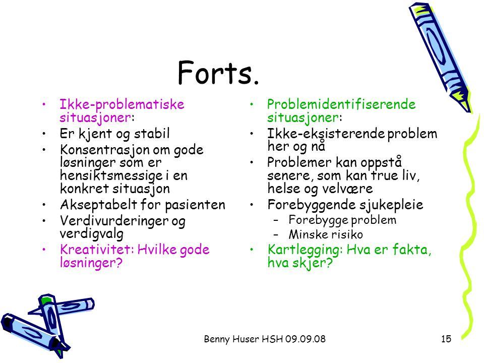 Benny Huser HSH 09.09.0815 Forts. Ikke-problematiske situasjoner: Er kjent og stabil Konsentrasjon om gode løsninger som er hensiktsmessige i en konkr