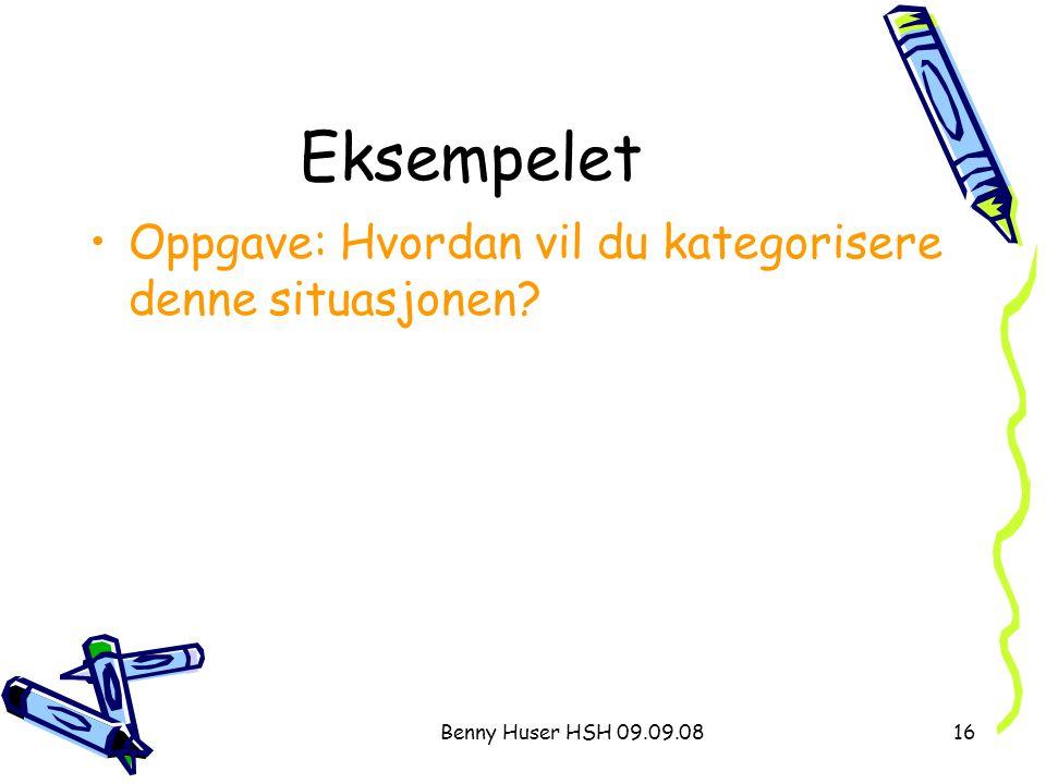Benny Huser HSH 09.09.0816 Eksempelet Oppgave: Hvordan vil du kategorisere denne situasjonen?