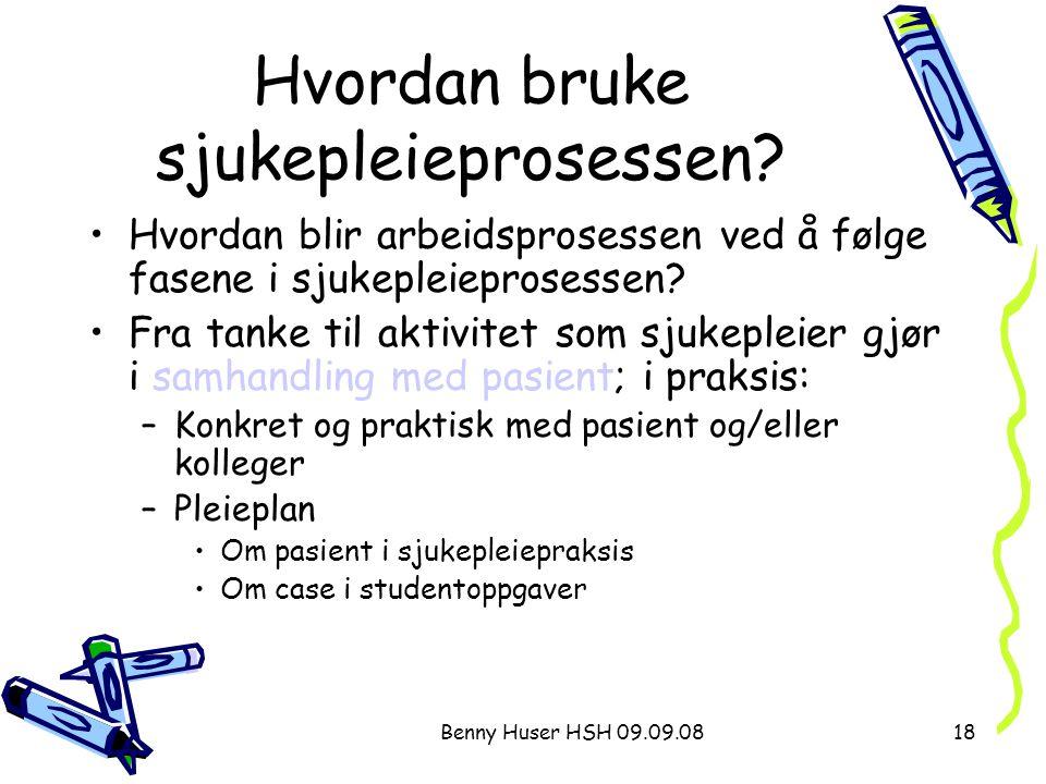 Benny Huser HSH 09.09.0818 Hvordan bruke sjukepleieprosessen? Hvordan blir arbeidsprosessen ved å følge fasene i sjukepleieprosessen? Fra tanke til ak