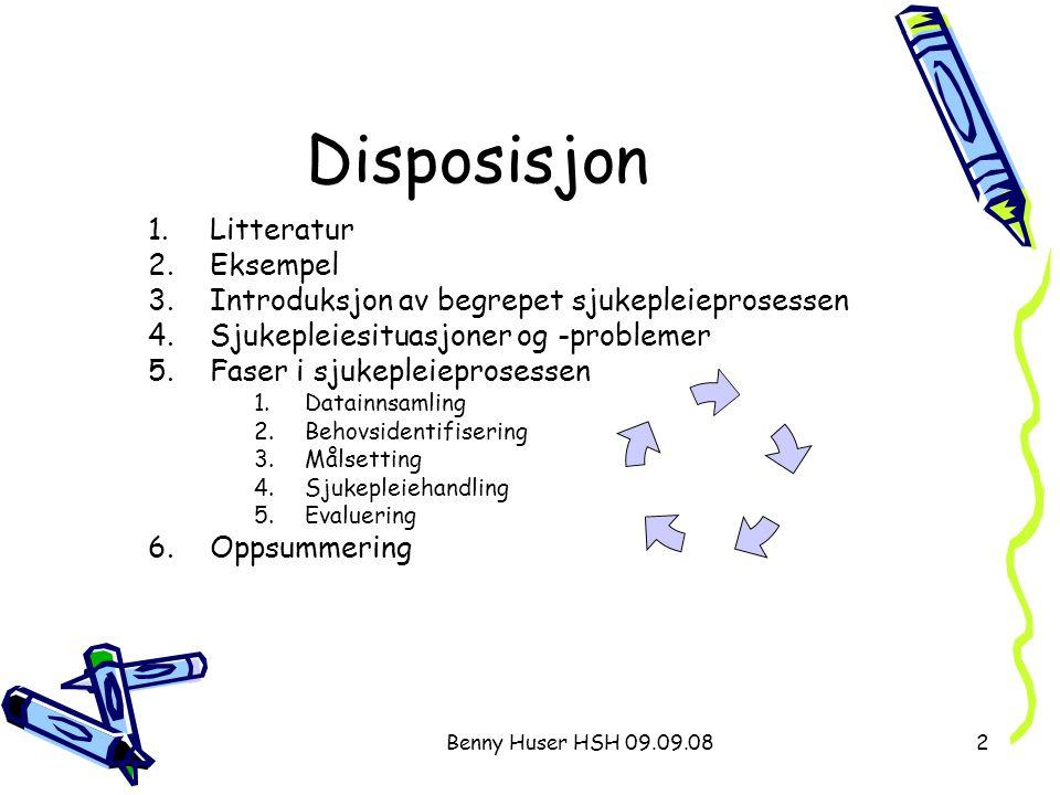Benny Huser HSH 09.09.082 Disposisjon 1.Litteratur 2.Eksempel 3.Introduksjon av begrepet sjukepleieprosessen 4.Sjukepleiesituasjoner og -problemer 5.F