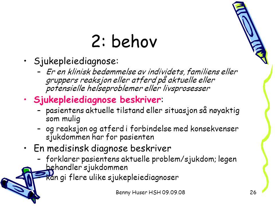 Benny Huser HSH 09.09.0826 2: behov Sjukepleiediagnose: –Er en klinisk bedømmelse av individets, familiens eller gruppers reaksjon eller atferd på akt