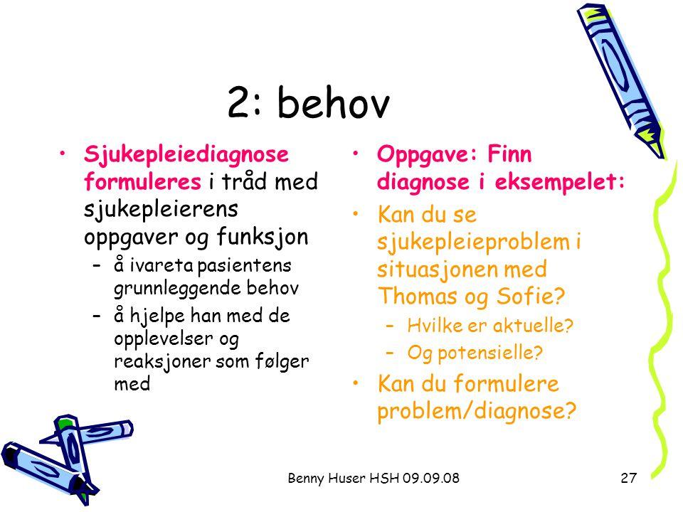 Benny Huser HSH 09.09.0827 2: behov Oppgave: Finn diagnose i eksempelet: Kan du se sjukepleieproblem i situasjonen med Thomas og Sofie? –Hvilke er akt
