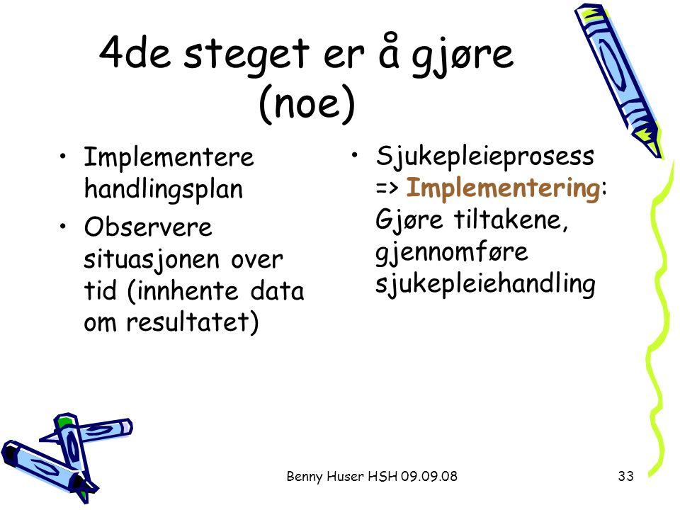 Benny Huser HSH 09.09.0833 4de steget er å gjøre (noe) Implementere handlingsplan Observere situasjonen over tid (innhente data om resultatet) Sjukepl