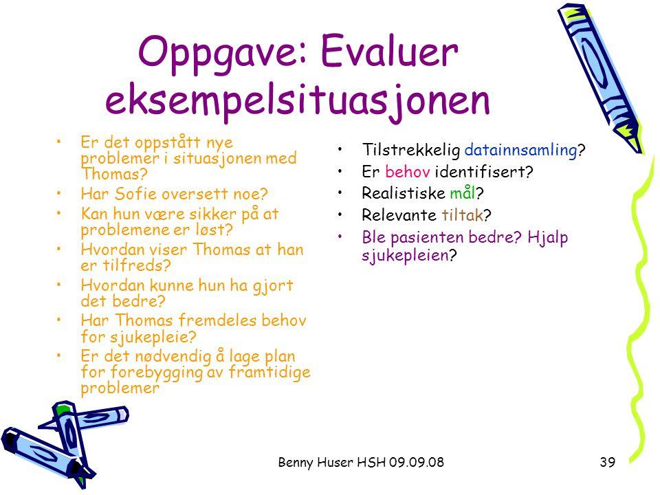 Benny Huser HSH 09.09.0839 Oppgave: Evaluer eksempelsituasjonen Er det oppstått nye problemer i situasjonen med Thomas? Har Sofie oversett noe? Kan hu