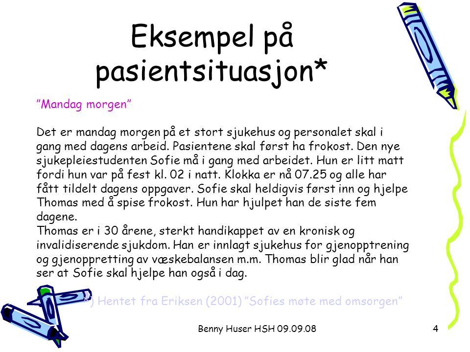 Benny Huser HSH 09.09.0835 4: gjøre Sjukepleiens sjølstendige funksjon er å: Ta ansvar for Definere Evaluere Iverksatte tiltak Oppgave: Hva vil du gjøre i eksempelsituasjonen.