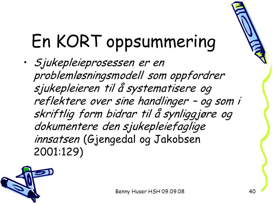 Benny Huser HSH 09.09.0840 En KORT oppsummering Sjukepleieprosessen er en problemløsningsmodell som oppfordrer sjukepleieren til å systematisere og re