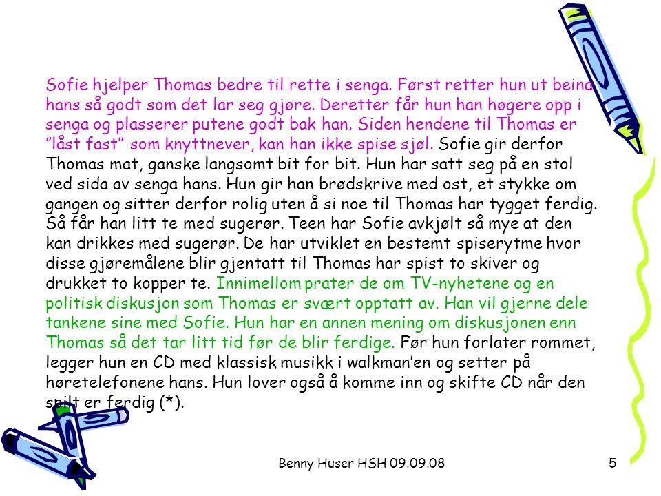 Benny Huser HSH 09.09.085 Sofie hjelper Thomas bedre til rette i senga. Først retter hun ut beina hans så godt som det lar seg gjøre. Deretter får hun