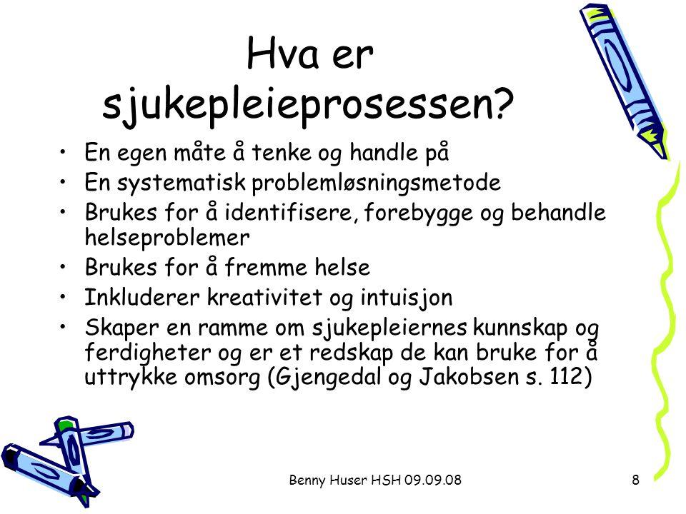 Benny Huser HSH 09.09.088 Hva er sjukepleieprosessen? En egen måte å tenke og handle på En systematisk problemløsningsmetode Brukes for å identifisere