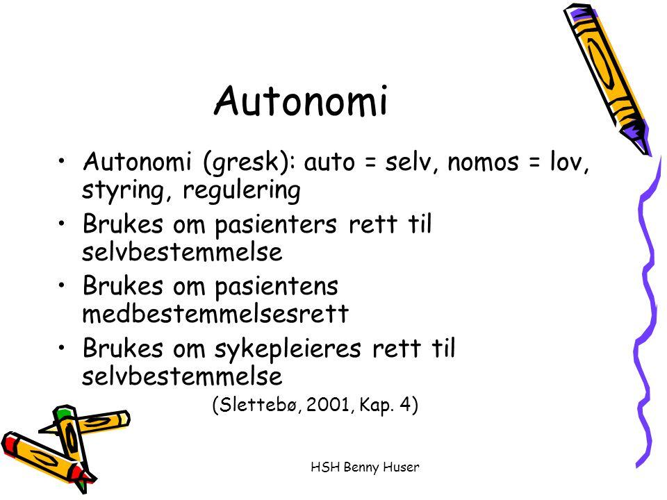 HSH Benny Huser Autonomi Autonomi (gresk): auto = selv, nomos = lov, styring, regulering Brukes om pasienters rett til selvbestemmelse Brukes om pasie