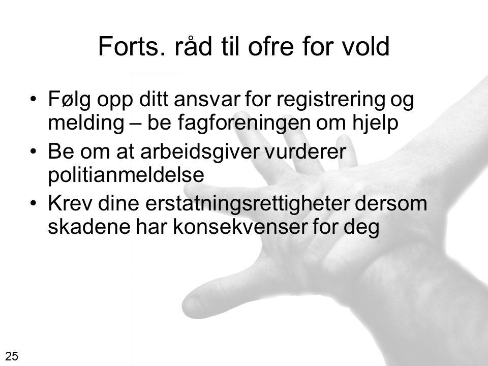 Forts. råd til ofre for vold Følg opp ditt ansvar for registrering og melding – be fagforeningen om hjelp Be om at arbeidsgiver vurderer politianmelde