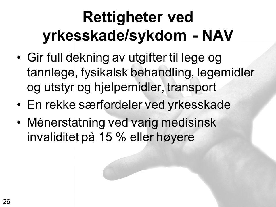 Rettigheter ved yrkesskade/sykdom - NAV Gir full dekning av utgifter til lege og tannlege, fysikalsk behandling, legemidler og utstyr og hjelpemidler,