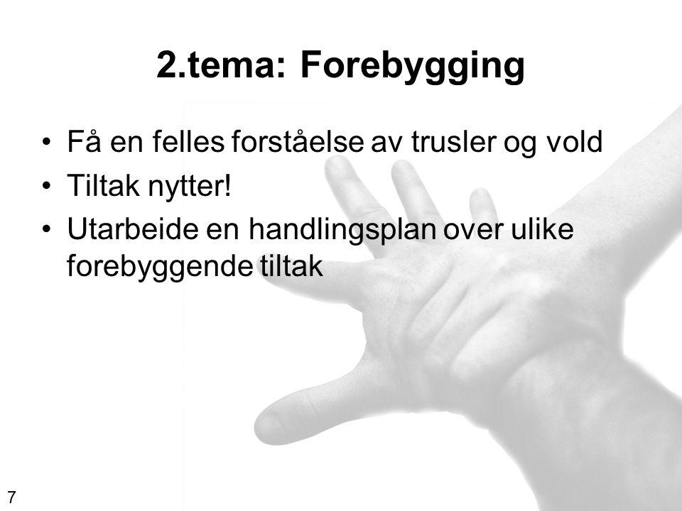 2.tema: Forebygging Få en felles forståelse av trusler og vold Tiltak nytter! Utarbeide en handlingsplan over ulike forebyggende tiltak 7