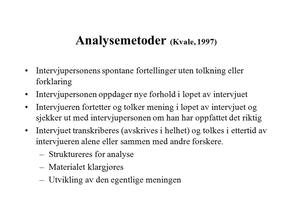 Analysemetoder (Kvale, 1997) Intervjupersonens spontane fortellinger uten tolkning eller forklaring Intervjupersonen oppdager nye forhold i løpet av i