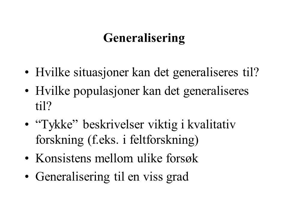 """Generalisering Hvilke situasjoner kan det generaliseres til? Hvilke populasjoner kan det generaliseres til? """"Tykke"""" beskrivelser viktig i kvalitativ f"""