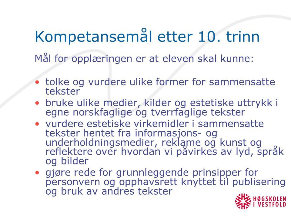 Kompetansemål etter 10. trinn Mål for opplæringen er at eleven skal kunne: tolke og vurdere ulike former for sammensatte tekster bruke ulike medier, k